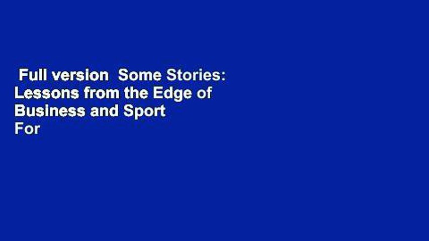 Full version  Some Stories: Lessons from the Edge of Business and Sport  For Kindle