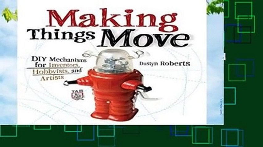 About For Books  Making Things Move Diy Mechanisms for Inventors, Hobbyists, and Artists  Best