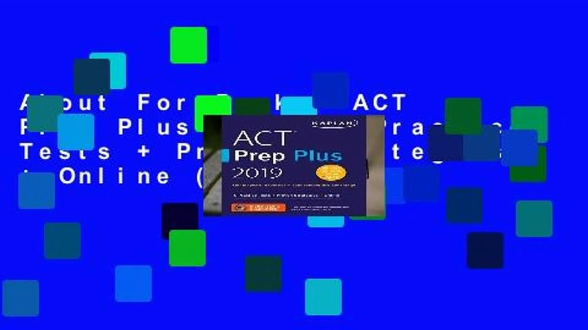 About For Books  ACT Prep Plus 2019: 5 Practice Tests + Proven Strategies + Online (Kaplan Test