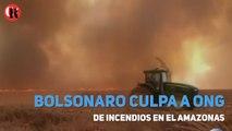 Bolsonaro culpa a ONG de incendios en el Amazonas