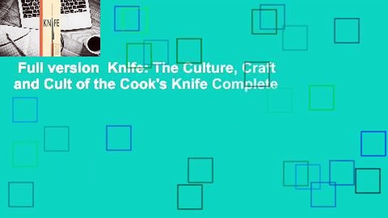Full version  Knife: The Culture, Craft and Cult of the Cook's Knife Complete