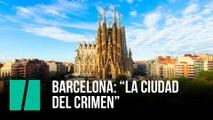 """Barcelona: """"La ciudad del crimen"""""""