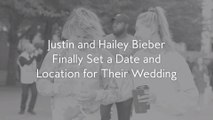 Justin and Hailey Bieber Finally Set a Date and Location for Their Wedding