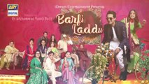 Barfi Laddu Ep 13  22nd August 2019  ARY Digital Drama