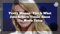 'Pretty Woman': What Julia Roberts Thinks About The Movie Today