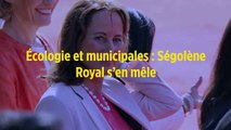 Écologie et municipales : Ségolène Royal s'en mêle