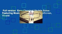 Full version  Easy Classical Ukulele Solos: Featuring Music of Bach, Mozart, Beethoven, Vivaldi