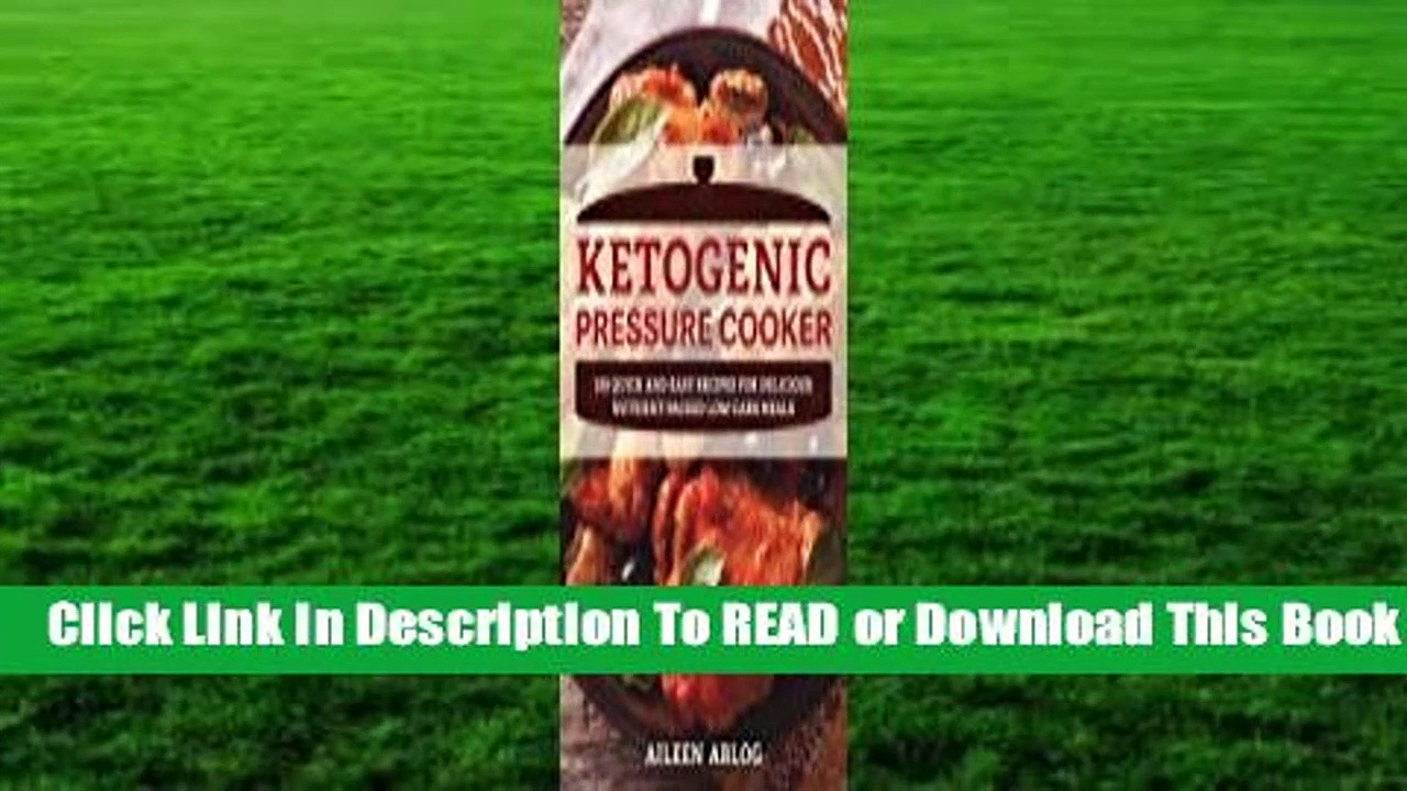 [Read] Ketogenic Pressure Cooker: 150 Quick and Easy Recipes for Delicious Nutrient-Packed