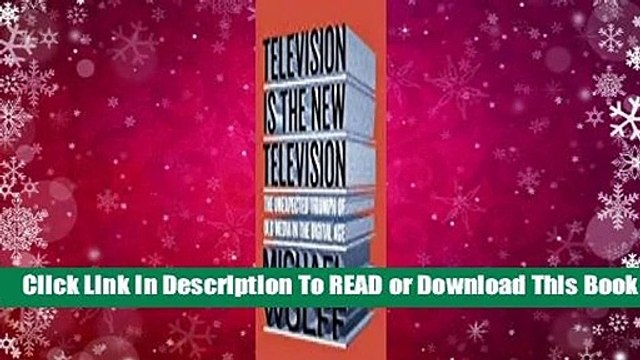 Full E-book Television Is the New Television: The Unexpected Triumph of Old Media in the Digital