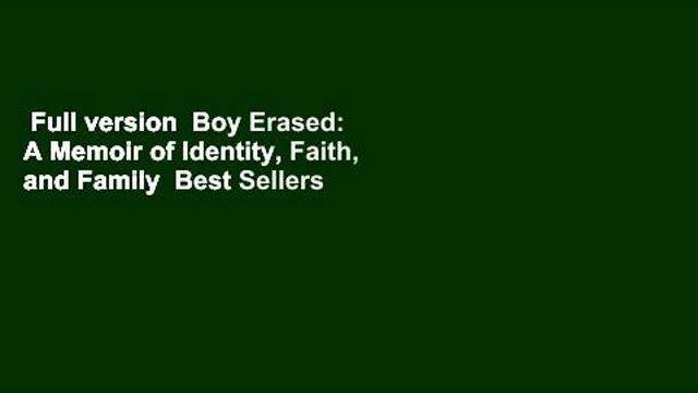 Full version  Boy Erased: A Memoir of Identity, Faith, and Family  Best Sellers Rank : #4