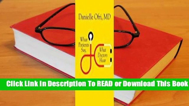 Online What Patients Say, What Doctors Hear  For Full
