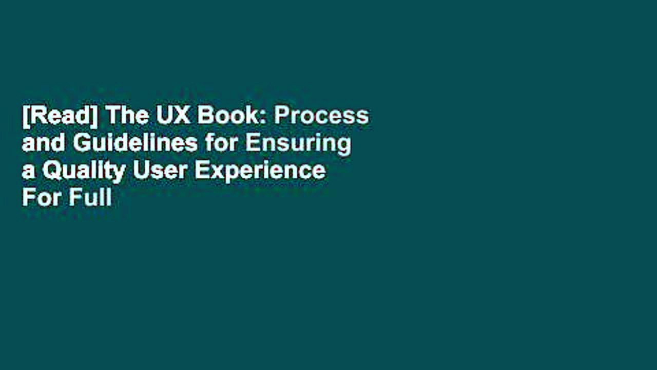 [Read] The UX Book: Process and Guidelines for Ensuring a Quality User Experience  For Full
