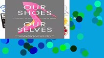 Full version  Our Shoes, Our Selves: 40 Women, 40 Stories, 40 Pairs of Shoes Complete