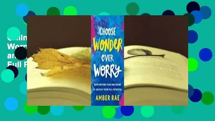 Online Choose Wonder Over Worry: Move Beyond Fear and Doubt to Unlock Your Full Potential  For Full