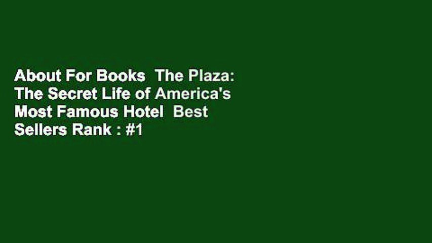 About For Books  The Plaza: The Secret Life of America's Most Famous Hotel  Best Sellers Rank : #1
