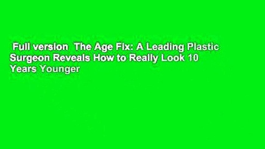 Full version  The Age Fix: A Leading Plastic Surgeon Reveals How to Really Look 10 Years Younger