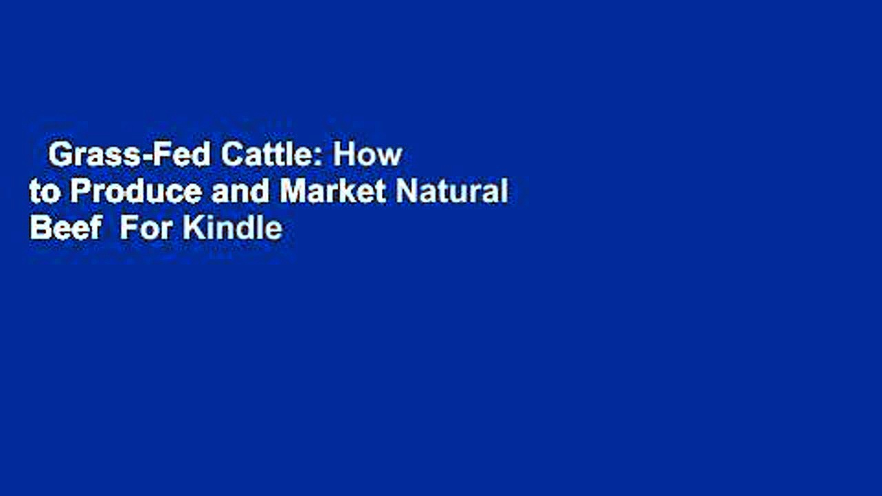 Grass-Fed Cattle: How to Produce and Market Natural Beef  For Kindle