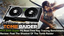 RTX 2060 Super FE Real-Time Ray Tracing Benchmark Review: Feat The Shadow Of The Tomb Raider