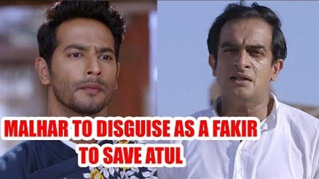Tujhse Hai Raabta: Malhar to disguise as a fakir to save Atul