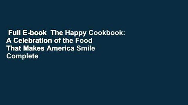 Full E-book  The Happy Cookbook: A Celebration of the Food That Makes America Smile Complete