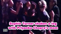 Sophie Turner shakes a leg with Priyanka Chopra's mom