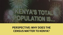 Perspective: Why does the census matter to Kenya?