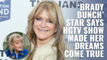 'Brady Bunch' star says upcoming HGTV show made her dreams come true