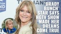 'Brady Bunch' star says upcoming HGTV show made her dreams come true