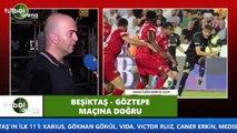 """Çağdaş Sevinç: """"Beşiktaş rakip sahaya yerleşmede zorluk yaşıyor"""""""