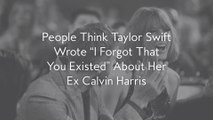 """People Think Taylor Swift Wrote """"I Forgot That You Existed"""" About Her Ex Calvin Harris"""