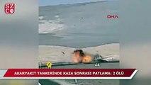 Akaryakıt tankerinde kaza sonrası patlama: 2 ölü