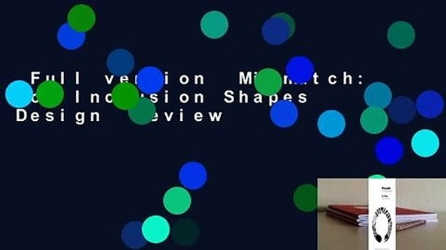 Full version  Mismatch: How Inclusion Shapes Design  Review