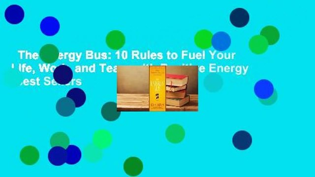 The Energy Bus: 10 Rules to Fuel Your Life, Work, and Team with Positive Energy  Best Sellers