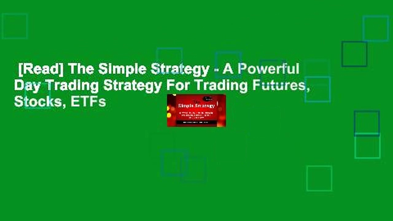 [Read] The Simple Strategy – A Powerful Day Trading Strategy For Trading Futures, Stocks, ETFs