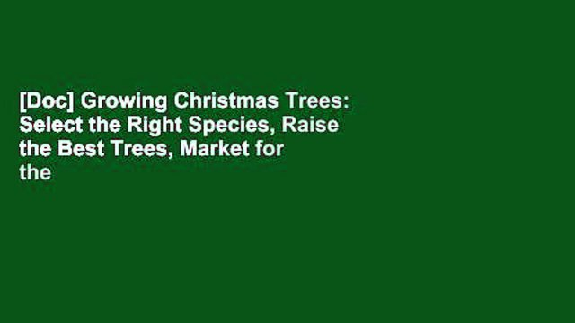 [Doc] Growing Christmas Trees: Select the Right Species, Raise the Best Trees, Market for the