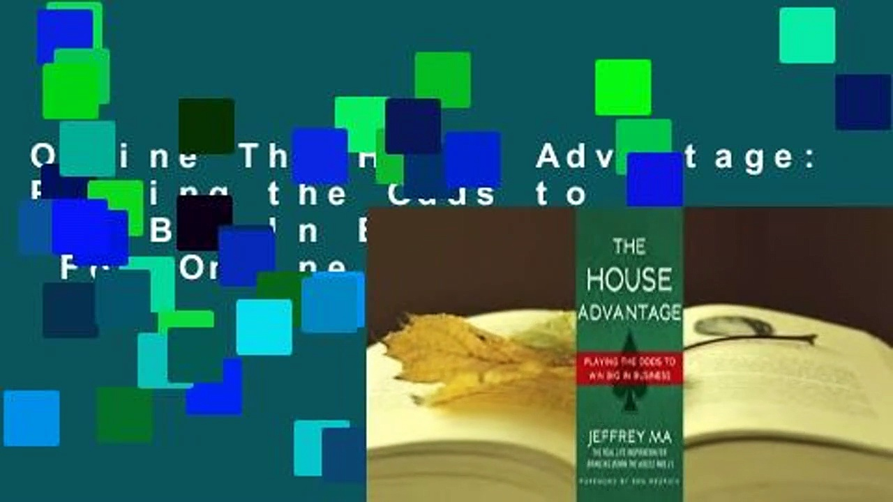 Online The House Advantage: Playing the Odds to Win Big In Business  For Online