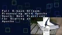 Full E-book Stream Processing with Apache Spark: Best Practices for Scaling and Optimizing Apache