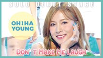 [Solo Debut]  OH HAYOUNG   - Don't Make Me Laugh, 오하영 -  Don't Make Me Laugh Show Music core 20190824