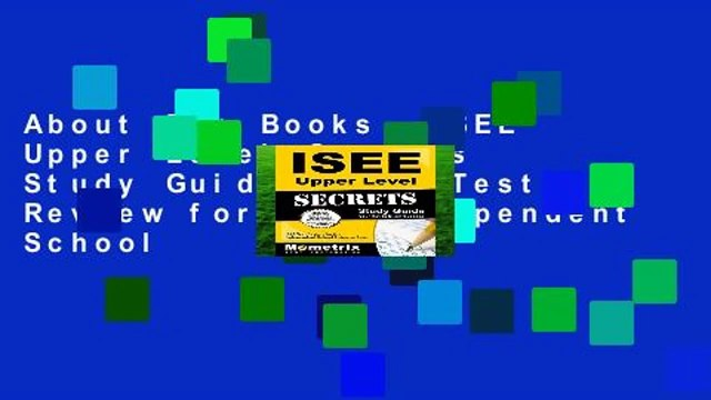 About For Books  ISEE Upper Level Secrets Study Guide: ISEE Test Review for the Independent School