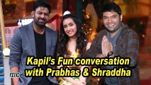 Kapil's Fun conversation with Prabhas & Shraddha | SAAHO
