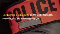 Une policière « radicalisée » en conseil de discipline, son collègue d'extrême droite épargné
