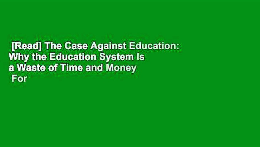 [Read] The Case Against Education: Why the Education System Is a Waste of Time and Money  For