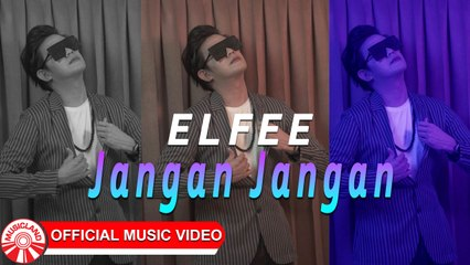 Elfee - Jangan Jangan [Official Music Video HD]