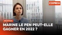 Présidentielle 2022 : Marine Le Pen peut-elle gagner ?