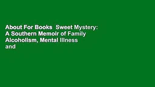 About For Books  Sweet Mystery: A Southern Memoir of Family Alcoholism, Mental Illness and
