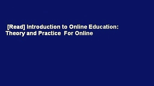 [Read] Introduction to Online Education: Theory and Practice  For Online
