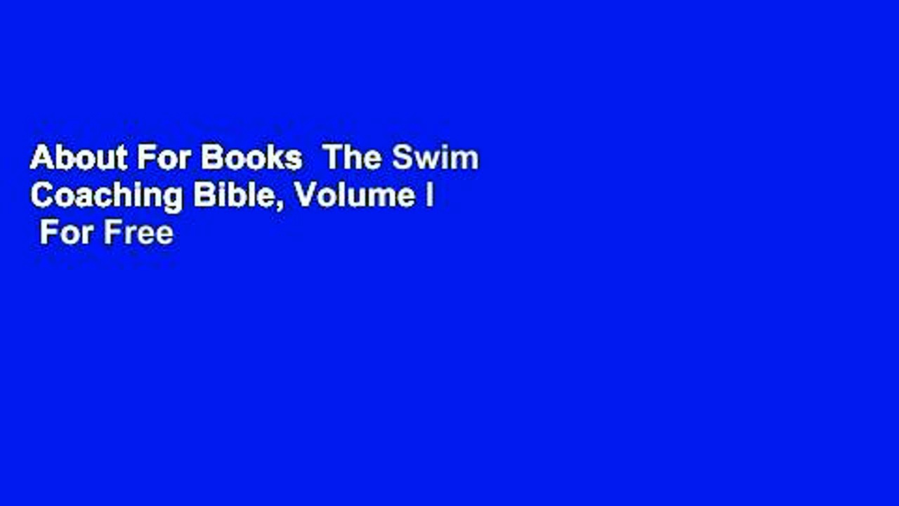 About For Books  The Swim Coaching Bible, Volume I  For Free