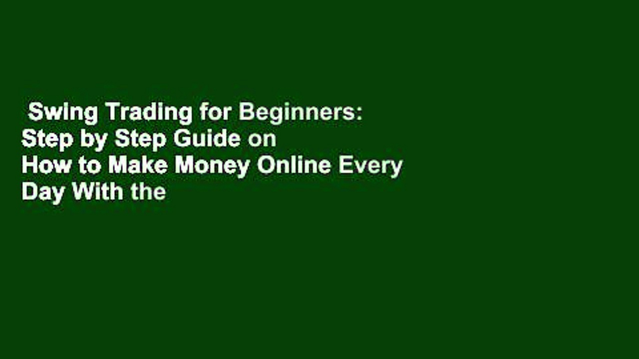 Swing Trading for Beginners: Step by Step Guide on How to Make Money Online Every Day With the