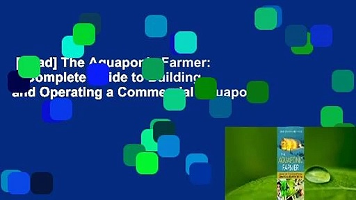 [Read] The Aquaponic Farmer: A Complete Guide to Building and Operating a Commercial Aquaponic