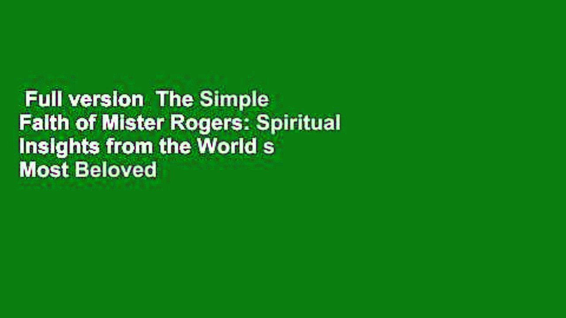 Full version  The Simple Faith of Mister Rogers: Spiritual Insights from the World s Most Beloved